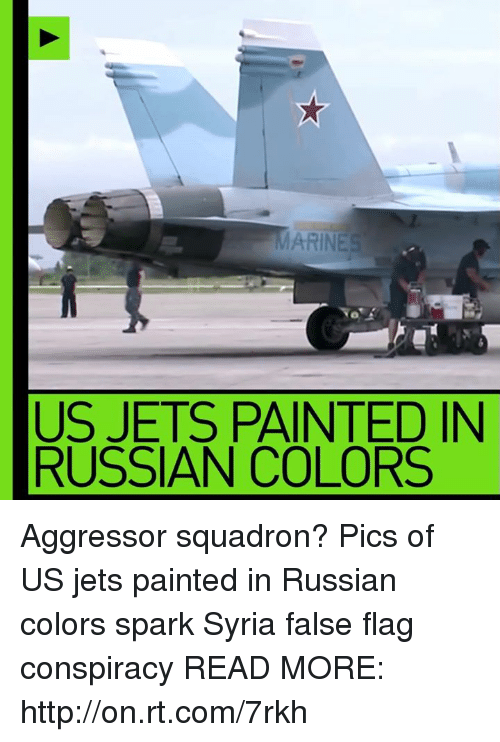 Memes, Paintings, and Http: ARINES  US JETS PAINTED IN  RUSSIAN COLORS Aggressor squadron? Pics of US jets painted in Russian colors spark Syria false flag conspiracy READ MORE: http://on.rt.com/7rkh