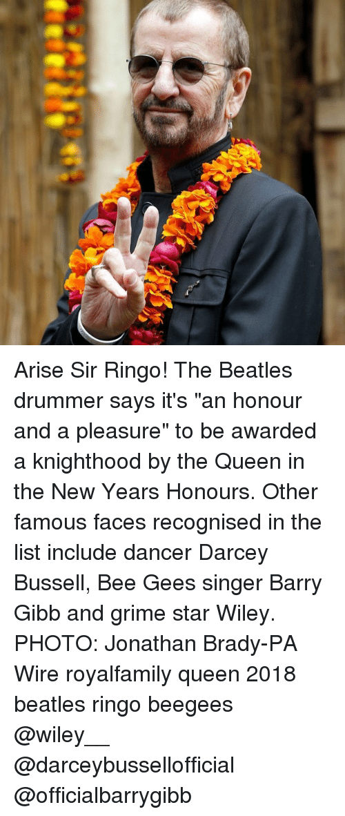 "Memes, The Beatles, and Queen: Arise Sir Ringo! The Beatles drummer says it's ""an honour and a pleasure"" to be awarded a knighthood by the Queen in the New Years Honours. Other famous faces recognised in the list include dancer Darcey Bussell, Bee Gees singer Barry Gibb and grime star Wiley. PHOTO: Jonathan Brady-PA Wire royalfamily queen 2018 beatles ringo beegees @wiley__ @darceybussellofficial @officialbarrygibb"