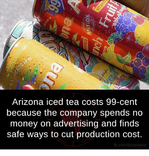 arizona iced tea costs 99 cent because the company spends no money