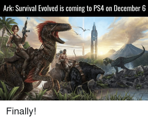 Ark Survival Evolved Is Coming To Ps4 On December 6 Finally Ark