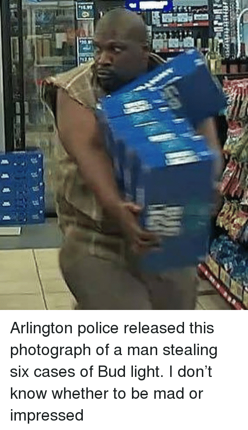 Memes, Police, and Bud Light: Arlington police released this photograph of a man stealing six cases of Bud light. I don't know whether to be mad or impressed