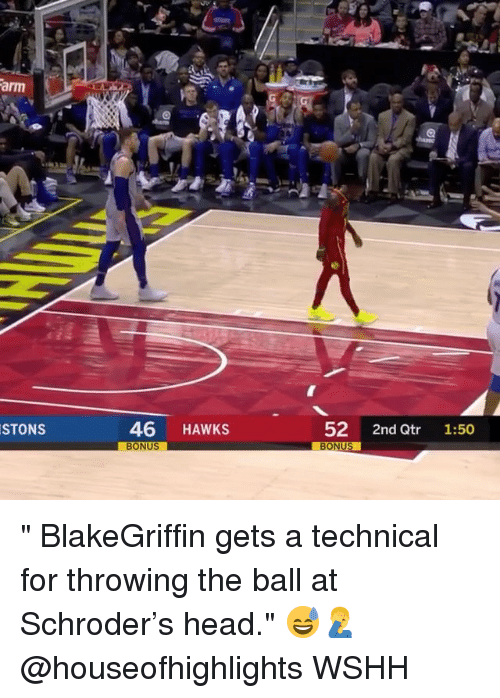 """Head, Memes, and Wshh: arm  STONS  46 HAWKS  52 2nd Qtr 1:50  BONUS """" BlakeGriffin gets a technical for throwing the ball at Schroder's head."""" 😅🤦♂️ @houseofhighlights WSHH"""