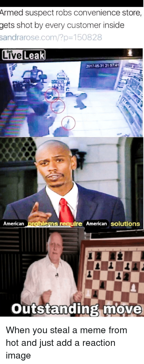 Meme, Reddit, and American: Armed suspect robs convenience store,  gets shot by every customer inside  sandrarose.com/?p-150828  ea  201705-31 21 5741  American problems require American solutions  outstanding move