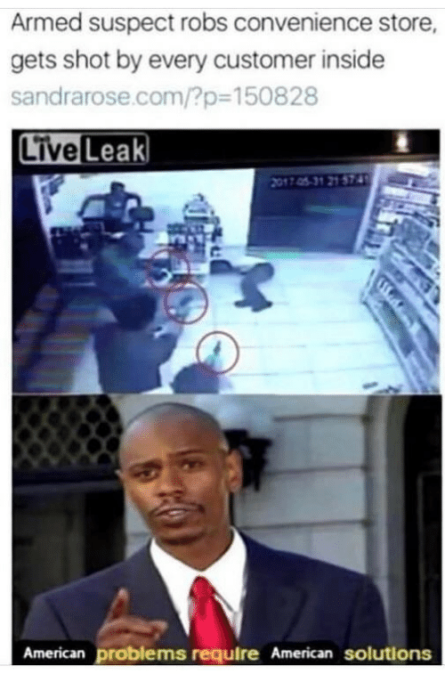 American, Live, and Leak: Armed suspect robs convenience store,  gets shot by every customer inside  sandrarose.com/?p-150828  Live  Leak  017 05-31 21 574  American problems require American solutions