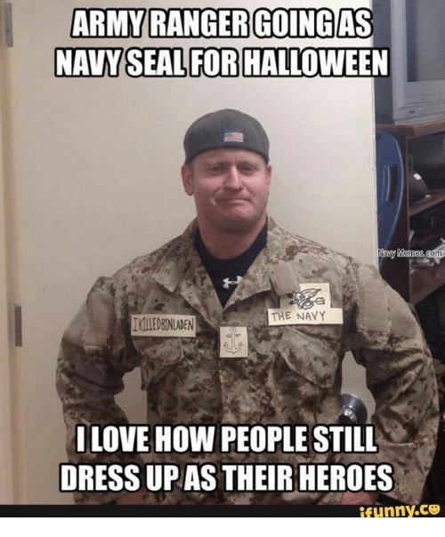 Love, Army, and Heroes: ARMY RANGER GOING AS  NAVY SEAL FOR  Nav  THE NAVY  IKLEDENINDEN  LOVE HOW PEOPLE STILL  DRESSUP AS THEIR HEROES  ifunny.CO