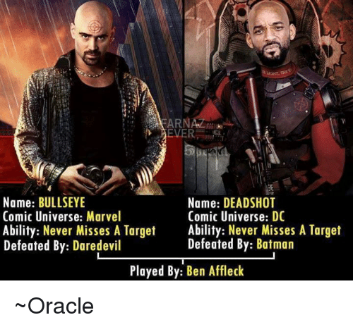 Batman, Memes, and Target: ARN  EVER  Name: BULLSEYE  Comic Universe: Marvel  Ability: Never Misses A Tget Ability: Never Misses A Target  Name: DEADSHOT  Comic Universe: DC  lify: Never Misses A Targe  Defeated By: Daredevil  Defeated By: Batman  Played By: Ben Affleck ~Oracle