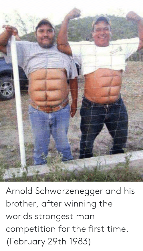 Arnold Schwarzenegger, Time, and Brother: Arnold Schwarzenegger and his brother, after winning the worlds strongest man competition for the first time. (February 29th 1983)