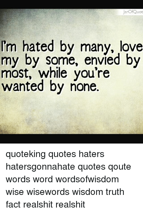 Arof Quot Im Hated By Many Love My By Some Envied By Most While You