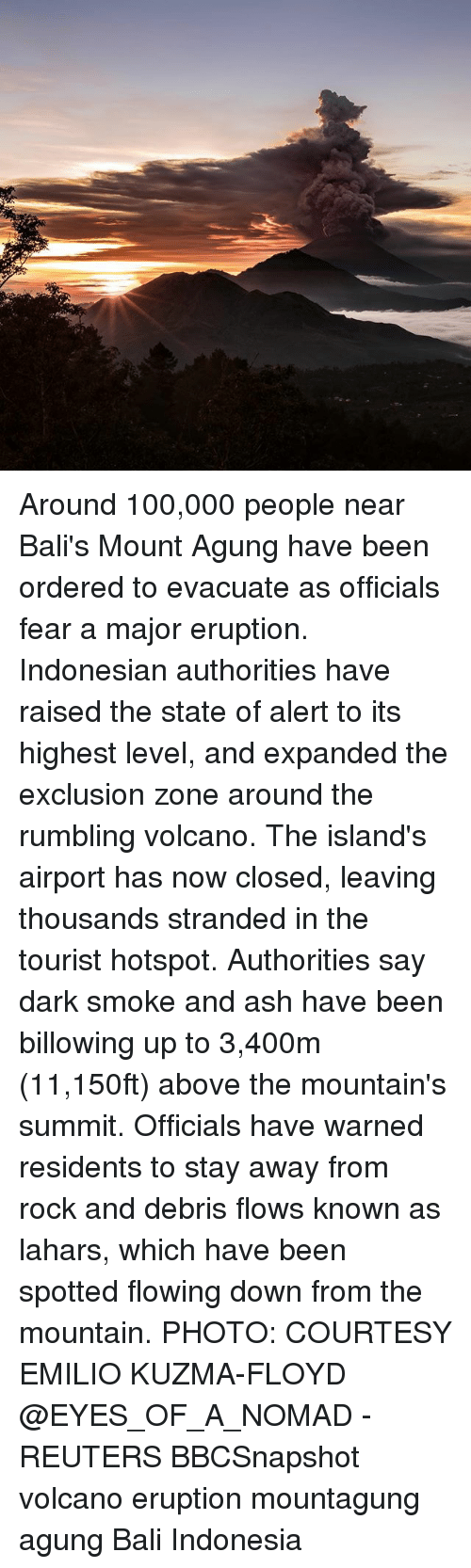 Anaconda, Ash, and Memes: Around 100,000 people near Bali's Mount Agung have been ordered to evacuate as officials fear a major eruption. Indonesian authorities have raised the state of alert to its highest level, and expanded the exclusion zone around the rumbling volcano. The island's airport has now closed, leaving thousands stranded in the tourist hotspot. Authorities say dark smoke and ash have been billowing up to 3,400m (11,150ft) above the mountain's summit. Officials have warned residents to stay away from rock and debris flows known as lahars, which have been spotted flowing down from the mountain. PHOTO: COURTESY EMILIO KUZMA-FLOYD @EYES_OF_A_NOMAD - REUTERS BBCSnapshot volcano eruption mountagung agung Bali Indonesia