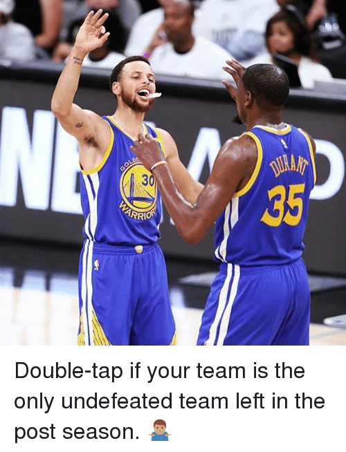 Basketball, Golden State Warriors, and Sports: ARRA Double-tap if your team is the only undefeated team left in the post season. 🤷🏽♂️