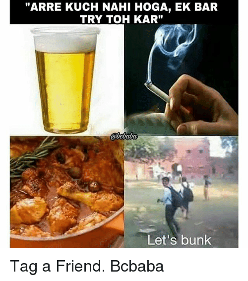 "Memes, 🤖, and Friend: ""ARRE KUCH NAHI HOGA, EK BAR  TRY TOH KAR""  Let's bunk Tag a Friend. Bcbaba"