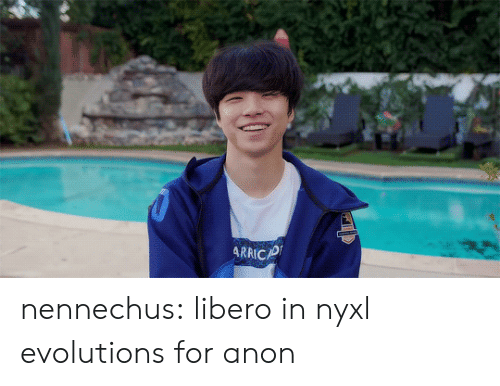 Tumblr, youtube.com, and Blog: ARRICP nennechus:  libero in nyxl evolutions for anon