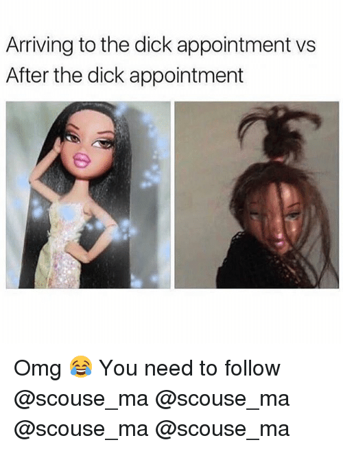 Memes, Omg, and Dick: Arriving to the dick appointment vs  After the dick appointment Omg 😂 You need to follow @scouse_ma @scouse_ma @scouse_ma @scouse_ma
