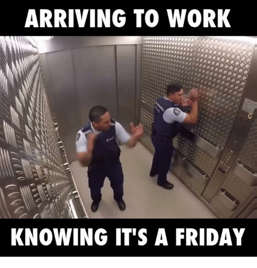 ARRIVING TO WORK KNOWING IT'S a FRIDAY | Friday Meme on SIZZLE