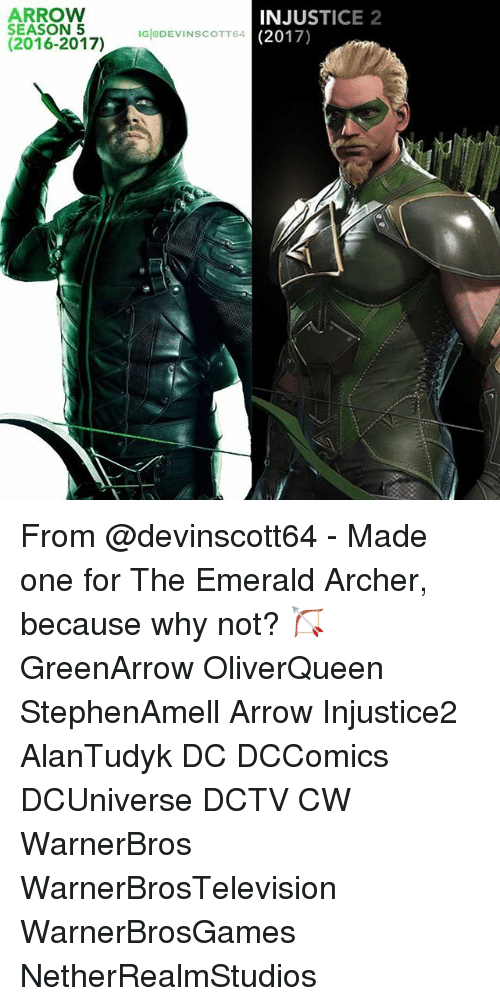 Memes, Archer, and Arrow: ARROW  SEASON 5  (2016-2017IGODEVINSCOTT6A  INJUSTICE 2  (2017) From @devinscott64 - Made one for The Emerald Archer, because why not? 🏹 GreenArrow OliverQueen StephenAmell Arrow Injustice2 AlanTudyk DC DCComics DCUniverse DCTV CW WarnerBros WarnerBrosTelevision WarnerBrosGames NetherRealmStudios