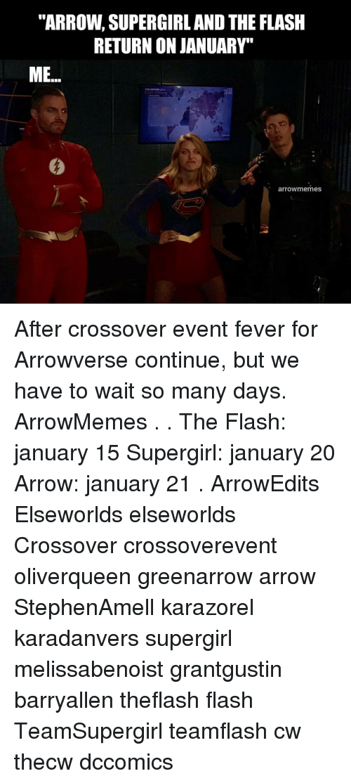 """Memes, Arrow, and The Flash: """"ARROW, SUPERGIRL AND THE FLASH  RETURN ON JANUARY""""  ME.  arrowmemes After crossover event fever for Arrowverse continue, but we have to wait so many days. ArrowMemes . . The Flash: january 15 Supergirl: january 20 Arrow: january 21 . ArrowEdits Elseworlds elseworlds Crossover crossoverevent oliverqueen greenarrow arrow StephenAmell karazorel karadanvers supergirl melissabenoist grantgustin barryallen theflash flash TeamSupergirl teamflash cw thecw dccomics"""