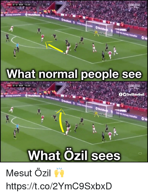 Memes, Money, and 🤖: ARS 0-0 BUR 13:26  m money tronsfer  Onl ne  r t  What normal people see  ARS 0-0 BUR 13:26  money transfer  What Ozil sees Mesut Özil 🙌 https://t.co/2YmC9SxbxD