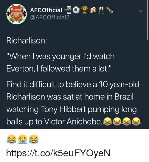 """Arsenal, Everton, and Soccer: Arsenal  @AFCOfficial2  Richarlison:  """"When I was younger l'd watch  Everton, I followed them a lot.""""  Find it difficult to believe a 10 year-old  Richarlison was sat at home in Brazil  watching Tony Hibbert pumping long  balls up to Victor Anichebe 😂😭😂 https://t.co/k5euFYOyeN"""