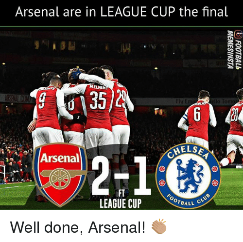 Arsenal, Memes, and 🤖: Arsenal are in LEAGUE CUP the final  fly E  HELSE  Arsenal  2-1  LEAGUE CUP TDALL Well done, Arsenal! 👏🏽