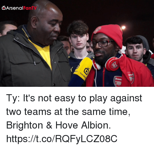 Arsenal, Soccer, and Time: Arsenal  FanTV  Arsen Ty: It's not easy to play against two teams at the same time, Brighton & Hove Albion. https://t.co/RQFyLCZ08C