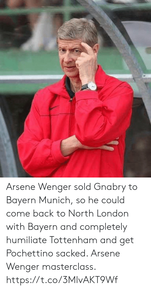 Soccer, London, and Arsene Wenger: Arsene Wenger sold Gnabry to Bayern Munich, so he could come back to North London with Bayern and completely humiliate Tottenham and get Pochettino sacked. Arsene Wenger masterclass. https://t.co/3MlvAKT9Wf