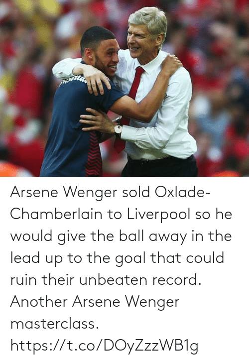 Soccer, Liverpool F.C., and Goal: Arsene Wenger sold Oxlade-Chamberlain to Liverpool so he would give the ball away in the lead up to the goal that could ruin their unbeaten record.   Another Arsene Wenger masterclass. https://t.co/DOyZzzWB1g