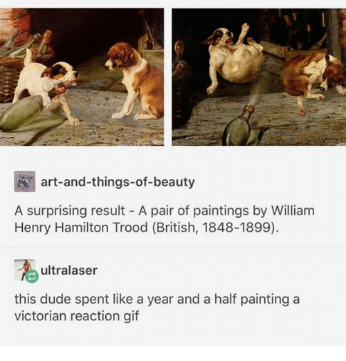 Dude, Gif, and Ironic: art-and-things-of-beauty  A surprising result A pair of paintings by William  Henry Hamilton Trood (British, 1848-1899).  ultralaser  this dude spent like a year and a half painting a  victorian reaction gif
