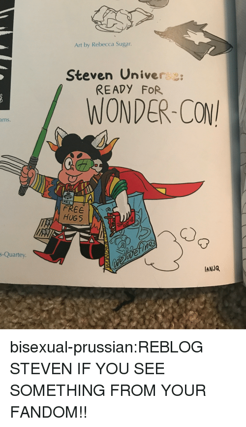 Target, Tumblr, and Blog: Art by Rebecca Sugar.  Steven Univer  READY FOR  /WONDER-CON  ms.  FREE  l HUGS  s-Quartey  IANJQ  瓷  , bisexual-prussian:REBLOG STEVEN IF YOU SEE SOMETHING FROM YOUR FANDOM!!
