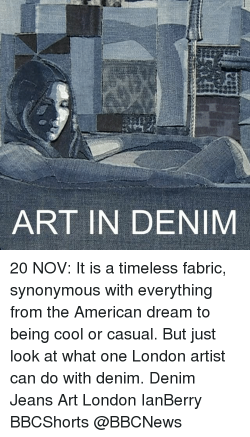 ART IN DENIM 20 NOV It Is a Timeless Fabric Synonymous With