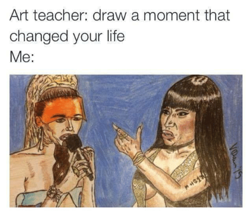 Art Teacher Draw A Moment That Changed Your Life Me Life