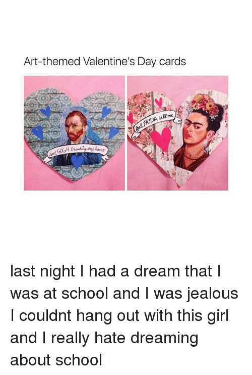 A Dream, Jealous, and Memes: Art-themed Valentine's Day cards last night I had a dream that I was at school and I was jealous I couldnt hang out with this girl and I really hate dreaming about school