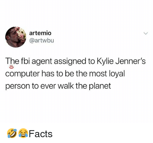 Fbi, Memes, and Computer: artemio  @artwbu  The fbi agent assigned to Kylie Jenner's  computer has to be the most loyal  person to ever walk the planet 🤣😂Facts