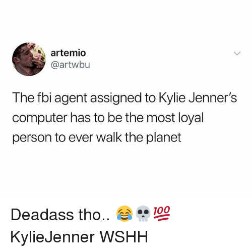 Fbi, Memes, and Wshh: artemio  @artwbu  The fbi agent assigned to Kylie Jenner's  computer has to be the most loyal  person to ever walk the planet Deadass tho.. 😂💀💯 KylieJenner WSHH