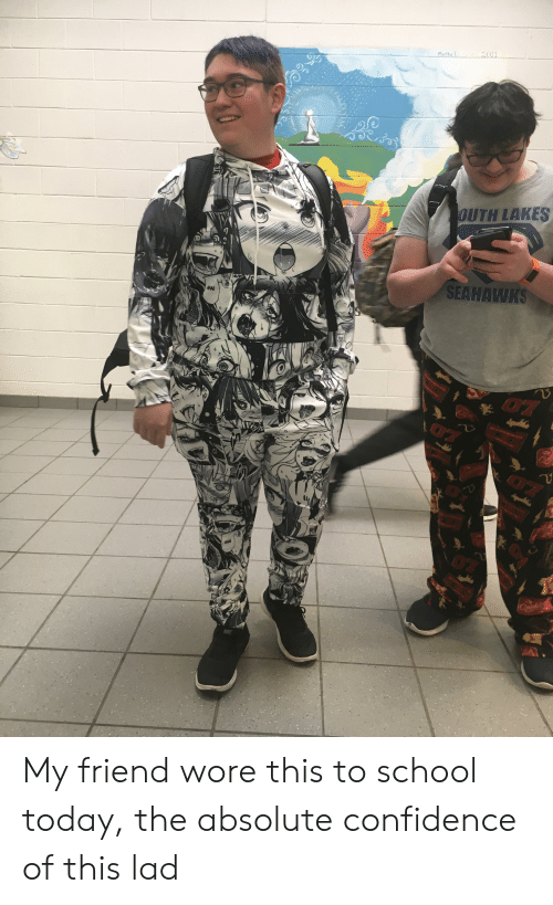 Confidence, School, and Seahawks: artha  OUTH LAKES  SEAHAWKS  HAI My friend wore this to school today, the absolute confidence of this lad