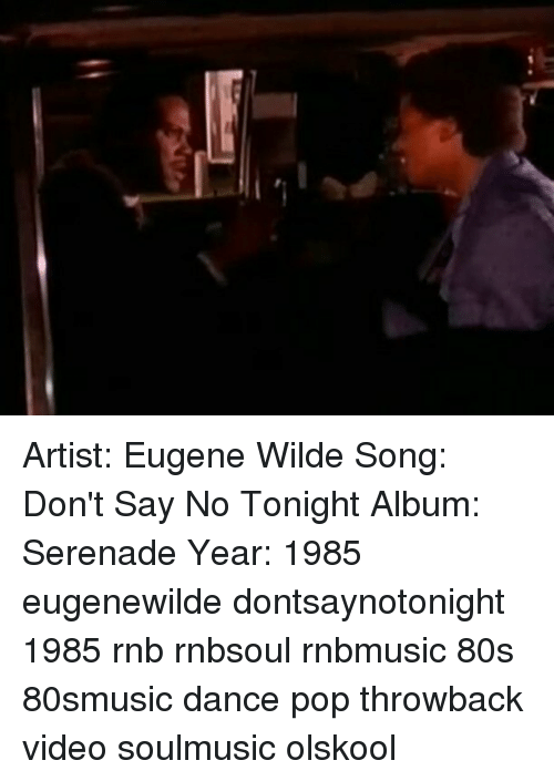 Artist Eugene Wilde Song Don't Say No Tonight Album Serenade Year