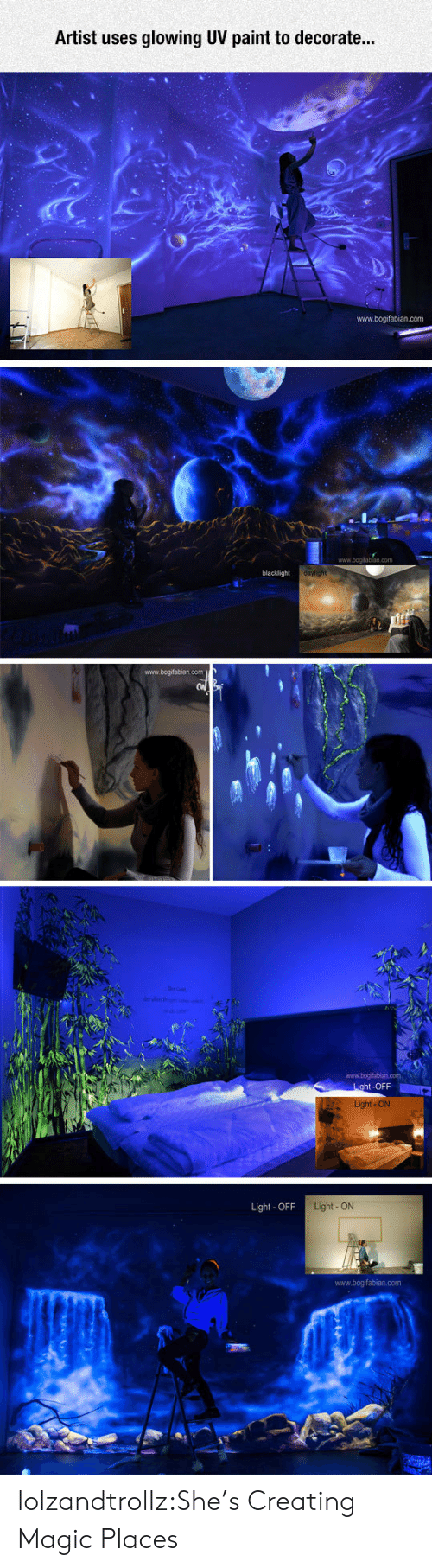 Tumblr, Blog, and Magic: Artist uses glowing UV paint to decorate...  www.bogifabian.com  www.bogifabian.com  blacklight  www.bogifabian.com  ht-OFF  Light OFF Light-  www.bogifabian.com lolzandtrollz:She's Creating Magic Places