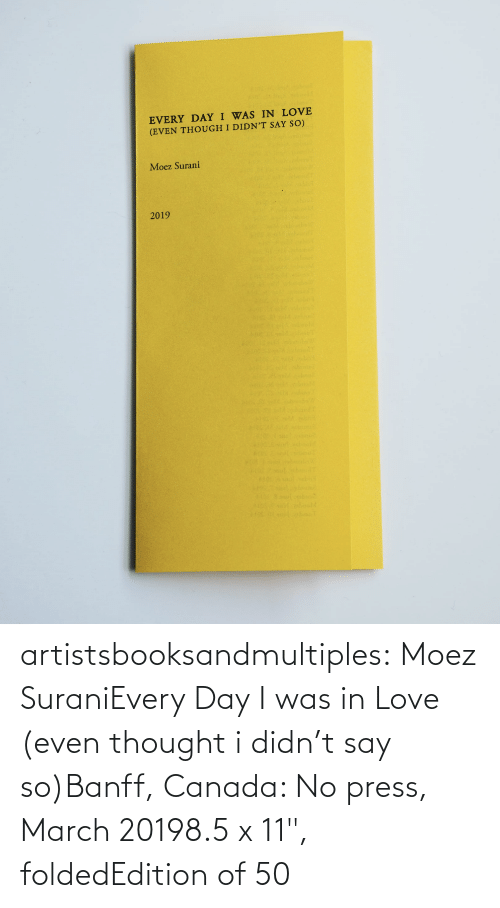 """Love, Tumblr, and Blog: artistsbooksandmultiples: Moez SuraniEvery Day I was in Love (even thought i didn't say so)Banff, Canada: No press, March 20198.5 x 11"""", foldedEdition of 50"""