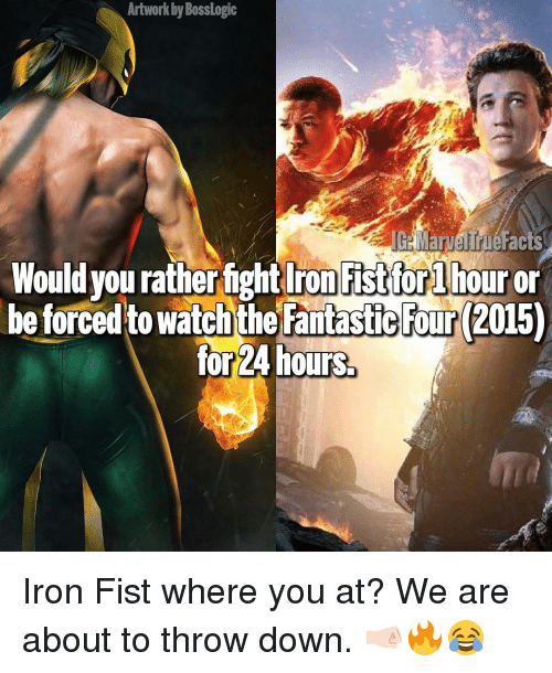artwork bosslogic ighmarveltruefacts would you ratherfight iron fist for lhour 14432980 artwork bosslogic ighmarveltruefacts would you ratherfight iron,Iron Fist Meme