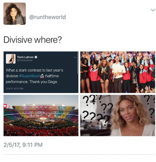 Memes, 🤖, and Division: aruntheworld  Divisive where?  Tomi Lahren  Tomilahren  What a stark contrast to last year's  divisive  #SuperBow  halftime  performance. Thank you Gaga.  21517 8:31 PM  2/5/17, 9:11 PM