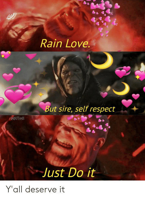 Just Do It, Love, and Marvel Comics: ARVEL  Rain Love  But sire, selfrespect  ashUTosH  Just Do it Y'all deserve it
