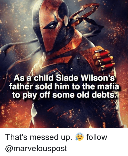 Memes, Old, and 🤖: As a child Slade Wilson's  father sold  him to the mafia  to pay off some old debts. That's messed up. 😰 follow @marvelouspost
