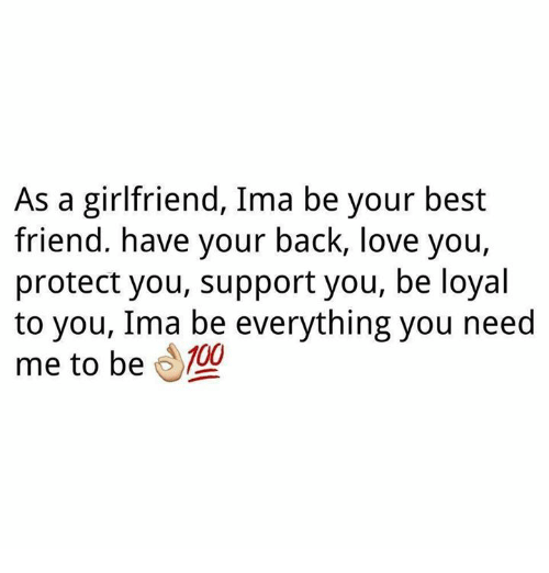 As A Girlfriend Ima Be Your Best Friend Have Your Back Love You