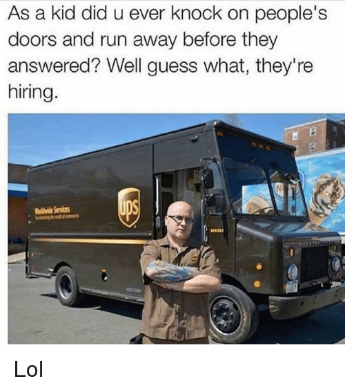 Funny, Lol, and Run: As a kid did u ever knock on people's  doors and run away before they  answered? Well guess what, they're  hiring  dide Service Lol