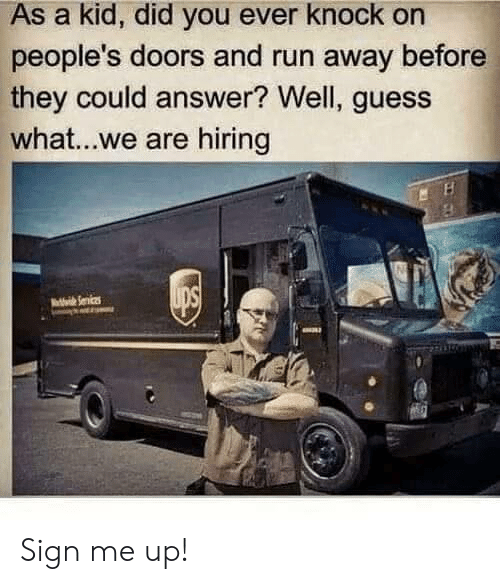Run, Guess, and Answer: As a kid, did you ever knock on  people's doors and run away before  they could answer? Well, guess  what...we are hiring Sign me up!
