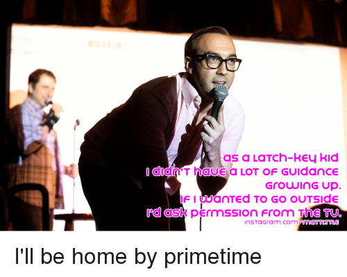 Growing Up, Instagram, and Home: as a LaTCh-key kid  GrowinG up  i'd ask permssion from The Tu.  InSTaGram.comemaTTLTTLE