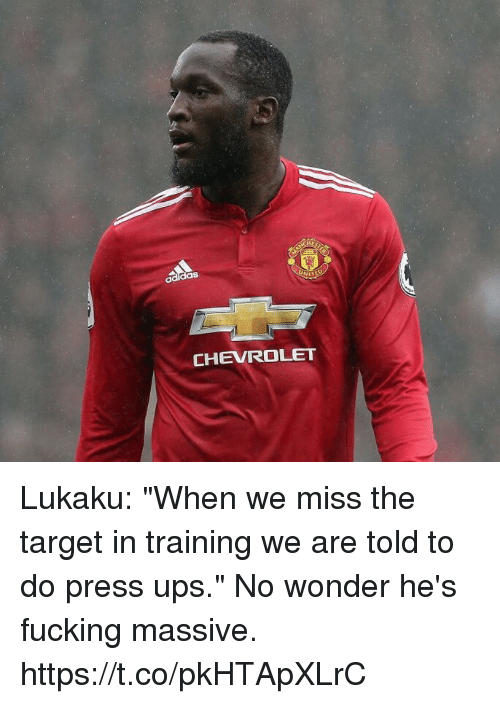 """Fucking, Soccer, and Target: as  CHEVROLET Lukaku: """"When we miss the target in training we are told to do press ups.""""  No wonder he's fucking massive. https://t.co/pkHTApXLrC"""