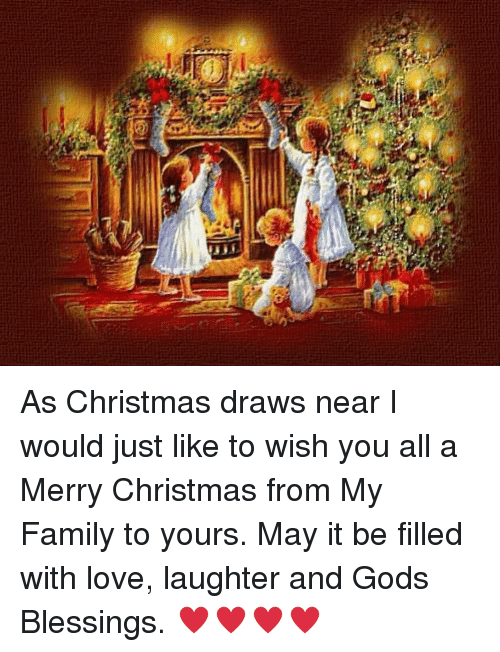 christmas family and love as christmas draws near i would just like to
