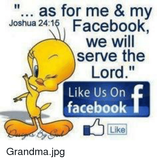 """Facebook, Grandma, and Forwardsfromgrandma: """"... as for me & my  Joshua 24:1 Facebook,  we will  serve the  Lord.""""  Like Us On  faceboolk  Like"""