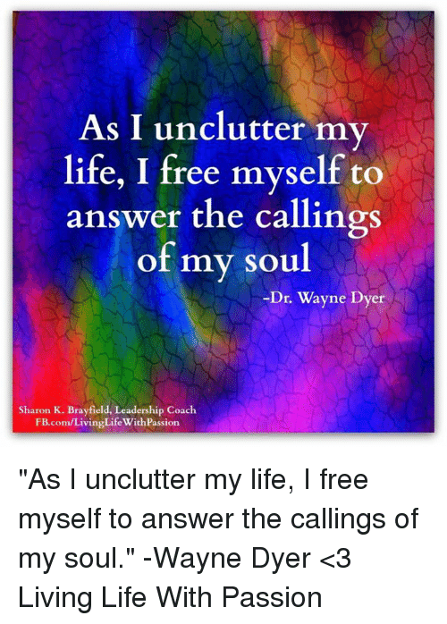 As I Unclutter My Life I Free Myself To Answer The Callings Of My