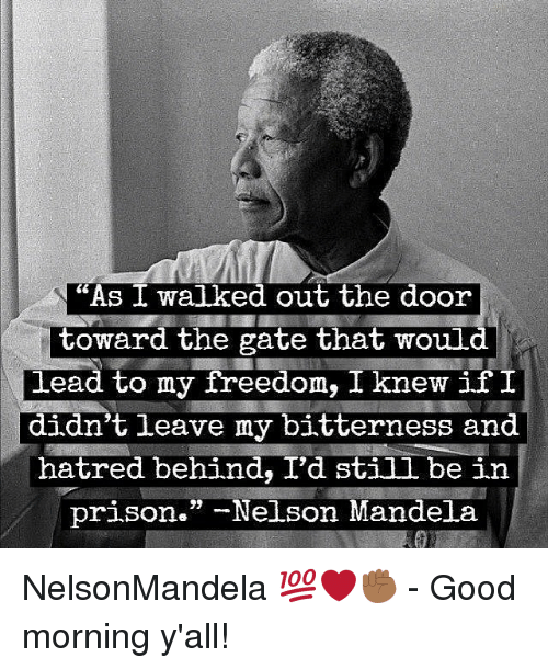 "Memes, Nelson Mandela, and Prison: ""As I walked out the door  toward the gate that would  lead to my freedom, I knew if  didn't leave my bitterness and  hatred behind, I'd stiil be in  prison."" -Nelson Mandela NelsonMandela 💯❤️✊🏾 - Good morning y'all!"